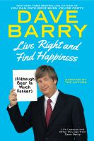 Cover image for Live right and find happiness (although beer is much faster) : life lessons and other ravings from Dave Barry