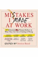 Cover image for Mistakes I made at work : 25 influential women reflect on what they got out of getting it wrong
