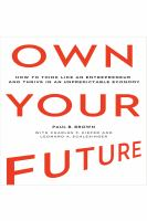 Cover image for Own your future : how to think like an entrepreneur and thrive in an unpredictable economy