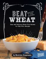 Cover image for Beat the wheat! : easy and delicious wheat-free recipes for kids with allergies