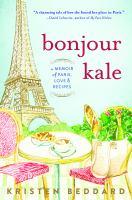 Cover image for Bonjour kale : a memoir of Paris, love, and recipes