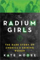 Cover image for The radium girls : the dark story of America's shining women
