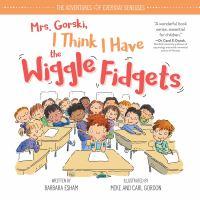 Cover image for Mrs. Gorski, I think I have the wiggle fidgets