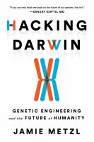 Cover image for Hacking Darwin : genetic engineering and the future of humanity
