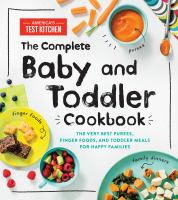 Cover image for The complete baby and toddler cookbook : the very best purees, finger foods, and toddler meals for happy families