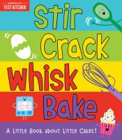 Cover image for Stir crack whisk bake : a little book about little cakes!