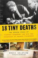 Cover image for 18 tiny deaths : the untold story of Frances Glessner Lee and the invention of modern forensics