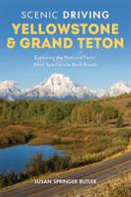 Cover image for Scenic driving Yellowstone & Grand Teton : exploring the national parks' most spectacular back roads