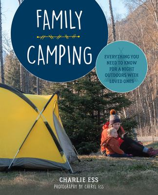 Cover image for Family camping : everything you need to know for a night outdoors with loved ones