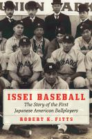 Cover image for Issei baseball : the story of the first Japanese American ballplayers