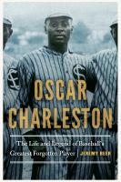 Cover image for Oscar Charleston : the life and legend of baseball's greatest forgotten player
