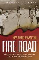 Cover image for Fire road : the Napalm girl's journey through the horrors of war to faith, forgiveness, and peace