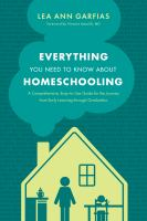 Cover image for Everything you need to know about homeschooling : a comprehensive, easy-to-use guide for the journey from early learning through graduation