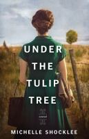 Cover image for Under the tulip tree : a novel