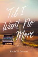 Cover image for 'Til I want no more : a novel