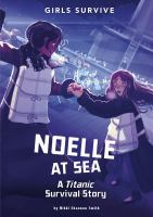 Cover image for Noelle at sea : a Titanic survival story