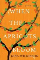 Cover image for When the apricots bloom : a novel