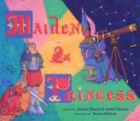 Cover image for Maiden & princess / words by Daniel Haack & Isabel Galupo ; art by Becca Human.