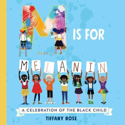 Cover image for M is for Melanin : a celebration of the black child.