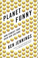 Cover image for Planet funny : how comedy took over our culture