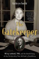 Cover image for The gatekeeper : Missy LeHand, FDR, and the untold story of the partnership that defined a presidency