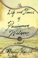 Cover image for The life and times of Persimmon Wilson : a novel