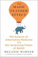 Cover image for The magic feather effect : the science of alternative medicine and the surprising power of belief