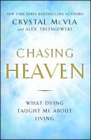 Cover image for Chasing heaven : what dying taught me about living