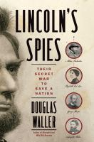 Cover image for Lincoln's spies : their secret war to save a nation