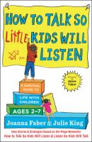 Cover image for How to talk so little kids will listen : a survival guide to life with children ages 2-7