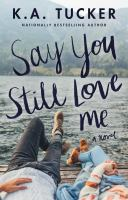 Cover image for Say you still love me : a novel