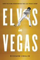 Cover image for Elvis in Vegas : how the King reinvented the Las Vegas show