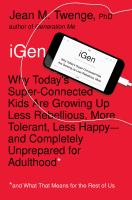 Cover image for iGen : why today's super-connected kids are growing up less rebellious, more tolerant, less happy-- and completely unprepared for adulthood (and what this means for the rest of us)