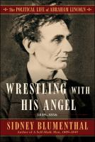 Cover image for Wrestling with his angel : the political life of Abraham Lincoln. Vol. II, 1849-1856