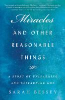 Cover image for Miracles and other reasonable things : a story of unlearning and relearning God