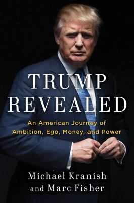 Cover image for Trump Revealed : an American Journey of Ambition, Ego, Money, and Power