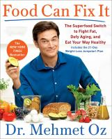 Cover image for Food can fix it : the superfood switch to fight fat, defy aging, and eat your way healthy