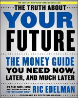 Cover image for The truth about your future : the money guide you need now, later, and much later