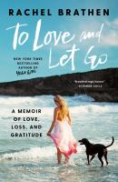 Cover image for To love and let go : a memoir of love, loss, and gratitude