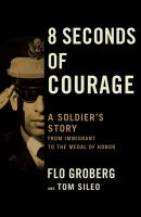Cover image for 8 seconds of courage : a soldier's story, from immigrant to the Medal of Honor