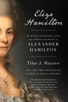 Cover image for Eliza Hamilton : the extraordinary life and times of the wife of Alexander Hamilton
