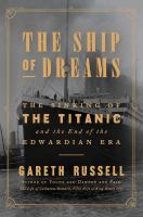 Cover image for The ship of dreams : the sinking of the Titanic and the end of the Edwardian era