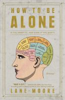 Cover image for How to be alone : if you want to, and even if you don't
