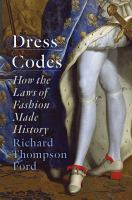 Cover image for Dress Codes : How the Laws of Fashion Made History