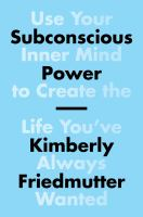 Cover image for Subconscious power : use your inner mind to create the life you've always wanted