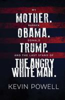 Cover image for My mother. Barack Obama. Donald Trump. And the last stand of the angry white man