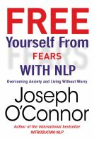 Cover image for Free yourself from fears with NLP : overcoming anxiety and living without worry