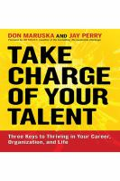 Cover image for Take charge of your talent : three keys to thriving in your career, organization, and life