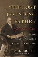 Cover image for The lost Founding Father : John Quincy Adams and the transformation of American politics