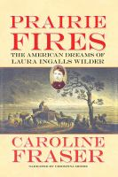 Cover image for Prairie fires : the American dreams of Laura Ingalls Wilder